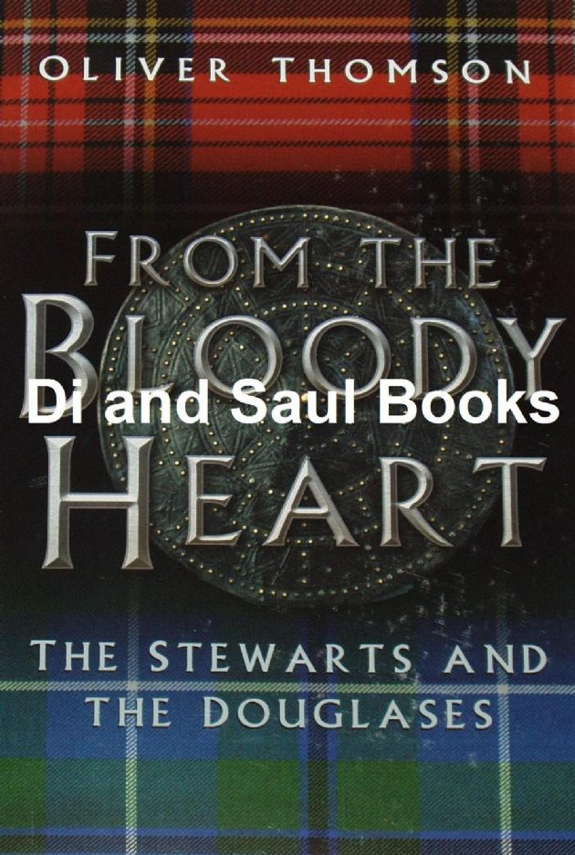 From the Bloody Heart - The Stewarts and Douglases, by Oliver Thomson